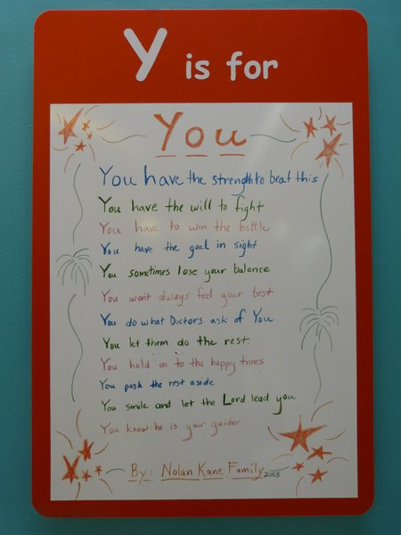 As seen on the Alphabet Wall, a collection of thoughts and poems from patients and families... one for each letter of the alphabet.