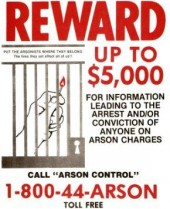 The State's Arson Tipline offers a standard reward for information that leads to the arrest and conviction of any arsonist.