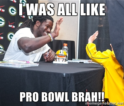 I Was All Like...  Pro Bowl Brah!!
