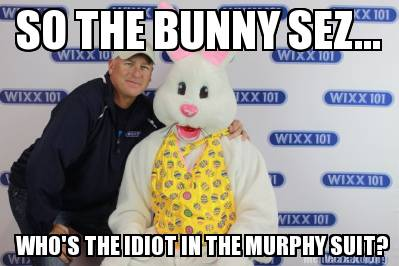 So the Bunny Sez... Who's The Idiot in the Murphy Suit?