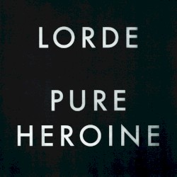 Pure Heroine Album Cover