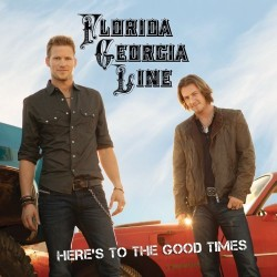 Here's to the Good Times (Florida Georgia Line)