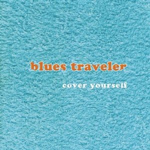Cover Yourself (Blues Traveler)