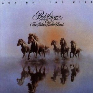 Against the Wind (Bob Seger & The Silver Bullet Band)