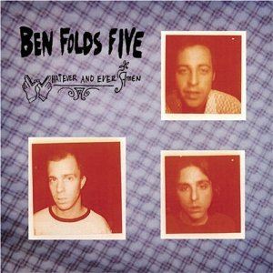 Whatever and Ever Amen (Ben Folds Five)