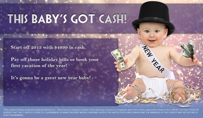 This Baby's Got Cash! Start off 2013 with $4999 in cash. Pay off those holiday bills or book your first vacation of the year! It's gonna be a great new year baby!