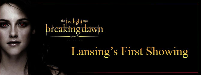 Twilight Breaking Dawn Part 2 Lansing's First Showing