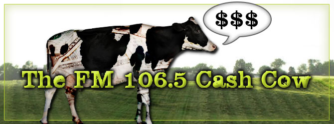 The FM 106.5 Cash Cow