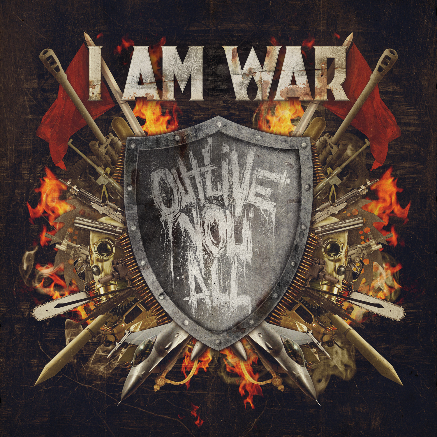 "I AM WAR ""OUTLIVE YOU ALL"""