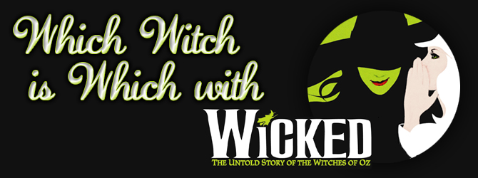 Which Witch is Which with Wicked