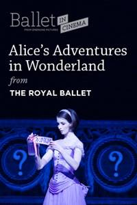 "_The Royal Ballet's ""Alice's Adventures in Wonderland"""