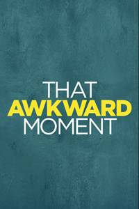 _That Awkward Moment
