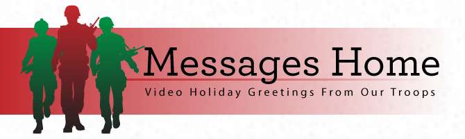 Messages Home - Video Holiday Greetings From Our Troops