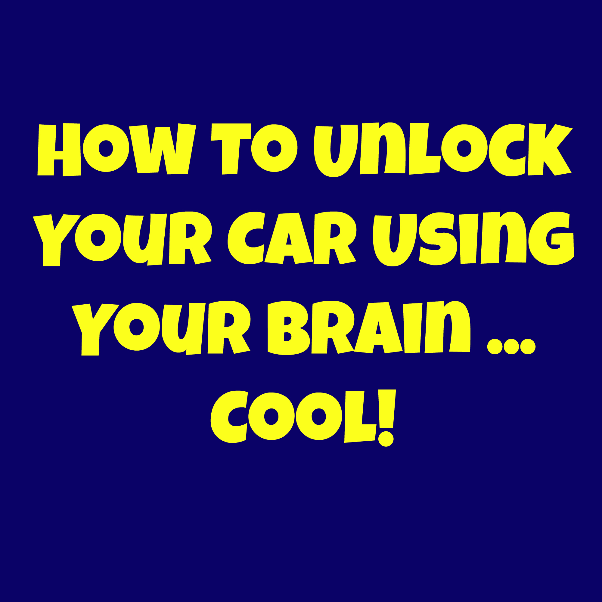 how to unlock your car using your brain cool blogs kelo newstalk 1320 am 107 9 fm. Black Bedroom Furniture Sets. Home Design Ideas