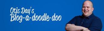 Otis Day's Blog-A-Doodle-Doo