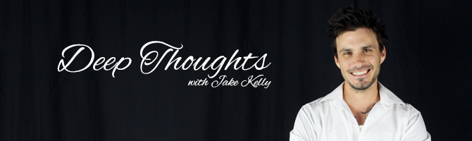 Deep Thoughts with Jake Kelly
