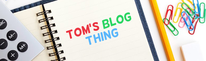 Tom's Blog Thing